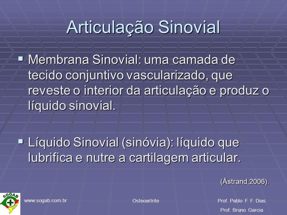www.sogab.com.br OsteoartriteProf. Pablo F. F. Dias Prof. Bruno Garcia Articulação Sinovial Membrana Sinovial: uma camada de tecido conjuntivo vascula