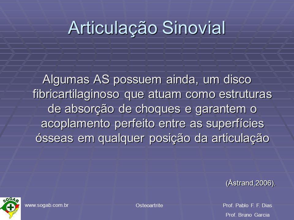 www.sogab.com.br OsteoartriteProf. Pablo F. F. Dias Prof. Bruno Garcia Articulação Sinovial Algumas AS possuem ainda, um disco fibricartilaginoso que