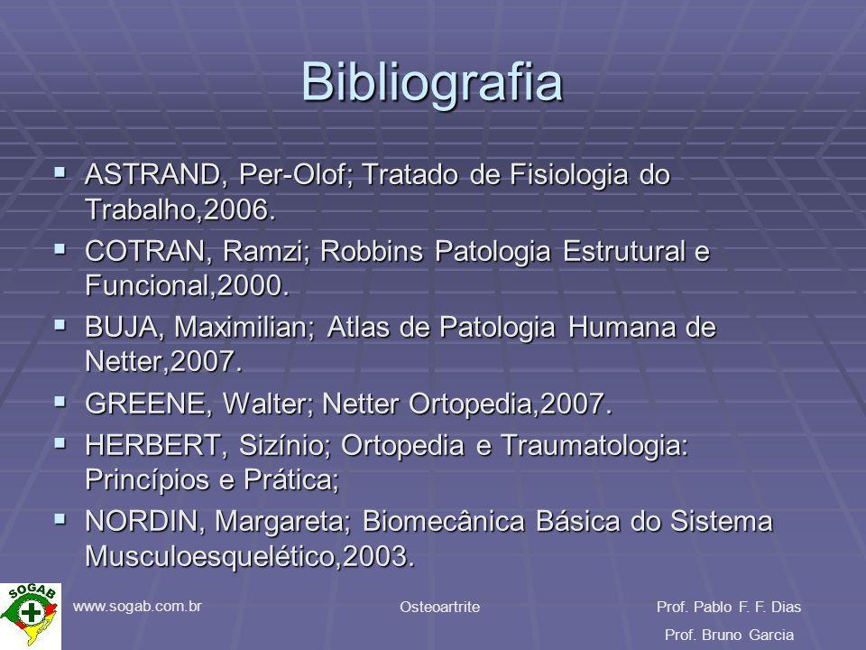 www.sogab.com.br OsteoartriteProf. Pablo F. F. Dias Prof. Bruno Garcia Bibliografia ASTRAND, Per-Olof; Tratado de Fisiologia do Trabalho,2006. ASTRAND