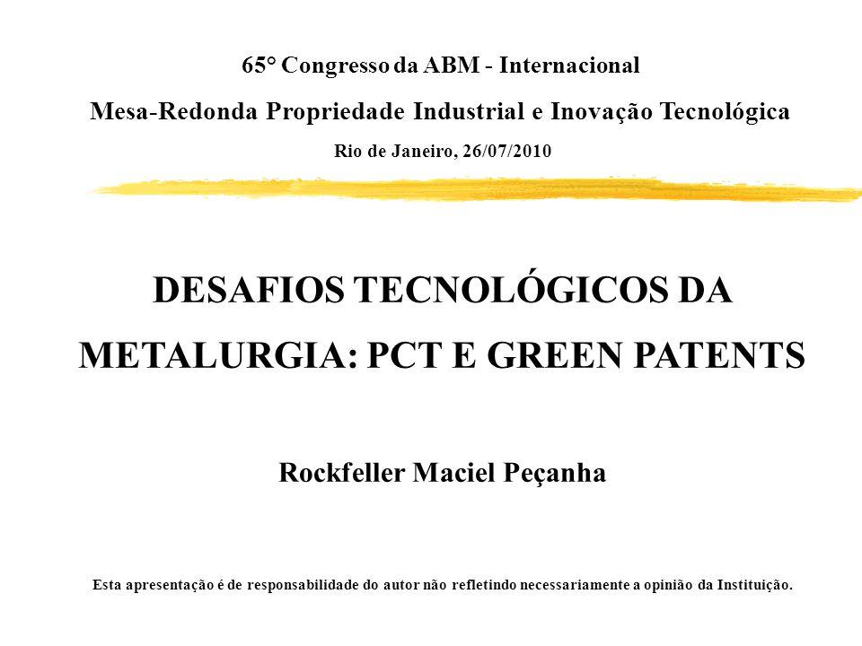 Green Patents – Patentes Verde Vantagens Propostas Exame prioritário (EUA, Coréia, Reino Unido) ; Rapidez no processamento e análise ; Transferência de tecnologia para países em desenvolvimento.