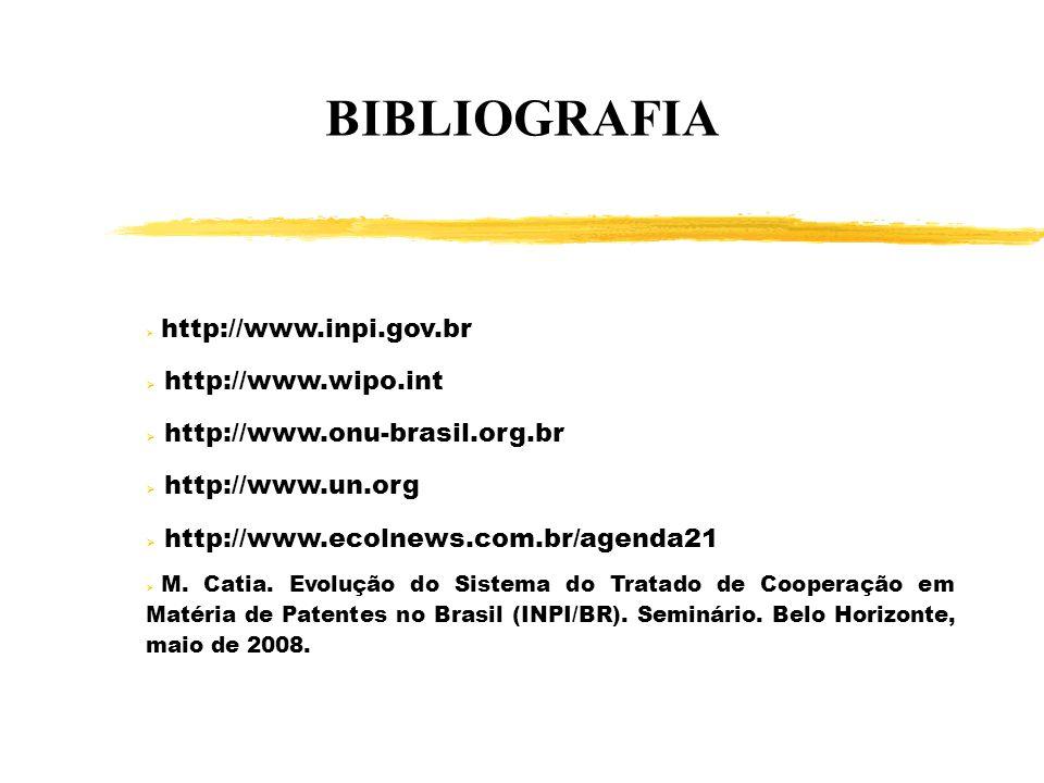 BIBLIOGRAFIA http://www.inpi.gov.br http://www.wipo.int http://www.onu-brasil.org.br http://www.un.org http://www.ecolnews.com.br/agenda21 M. Catia. E
