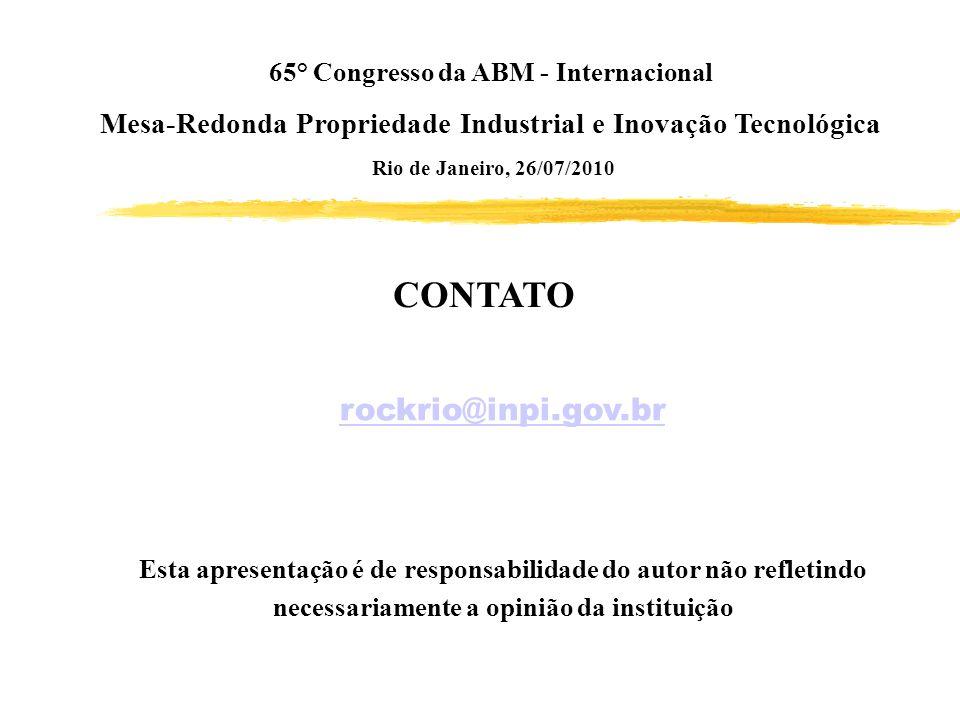 rockrio@inpi.gov.br Esta apresentação é de responsabilidade do autor não refletindo necessariamente a opinião da instituição CONTATO 65° Congresso da