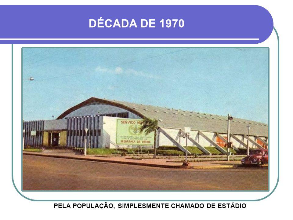 DÉCADA DE 1970 PELA POPULAÇÃO, SIMPLESMENTE CHAMADO DE ESTÁDIO