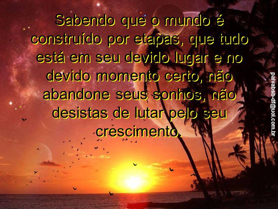 paivabsb-df@uol.com.br Assim, tudo segue um cronograma e na Lei Divina nada segue aos pulos ou com privilégios, tudo é justiça pura.
