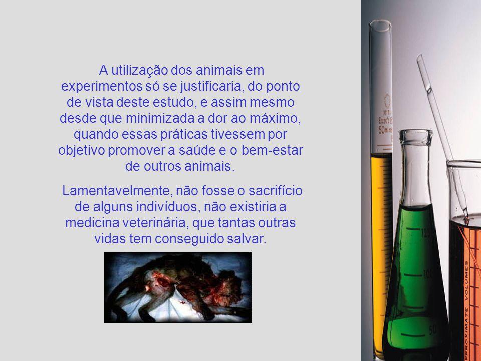 Por maiores que sejam as artimanhas para justificá-la, é ética e moralmente repudiável a utilização de animais em experiências, cujos resultados visem