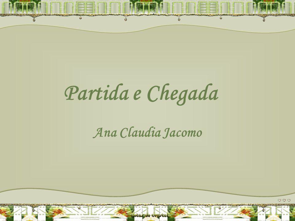 Partida e Chegada Ana Claudia Jacomo Este PPS não tem senha de segurança, para que você possa estudar as animações e formatações.