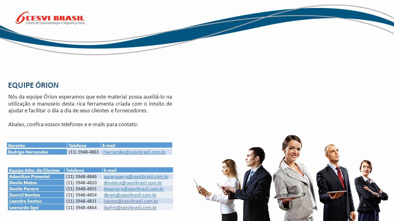 EQUIPE ÓRION GerenteTelefoneE-mail Rodrigo Hernandes(11) 3948-4861rhernandes@cesvibrasil.com.br Equipe Adm.