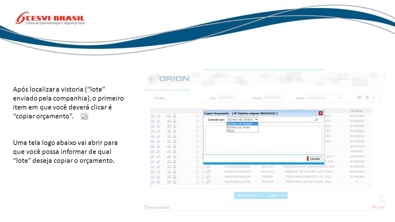 Após localizar a vistoria (lote enviado pela companhia), o primeiro item em que você deverá clicar é copiar orçamento.