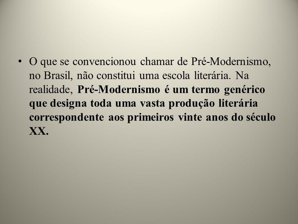 O que se convencionou chamar de Pré-Modernismo, no Brasil, não constitui uma escola literária. Na realidade, Pré-Modernismo é um termo genérico que de