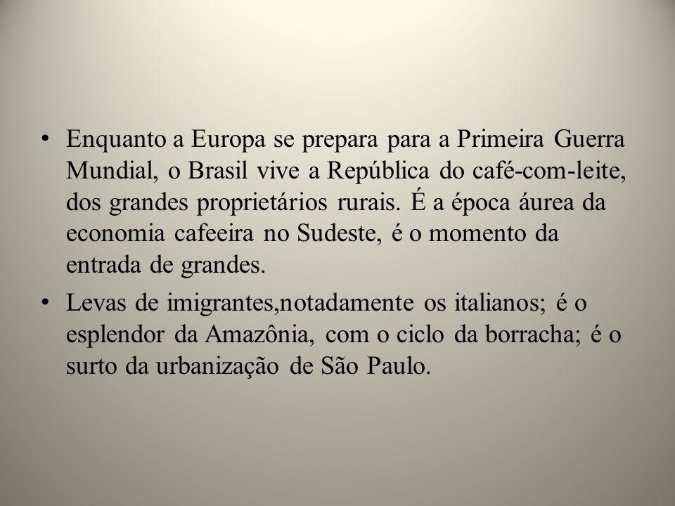 Enquanto a Europa se prepara para a Primeira Guerra Mundial, o Brasil vive a República do café-com-leite, dos grandes proprietários rurais.