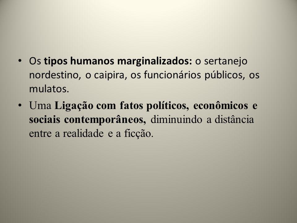 Os tipos humanos marginalizados: o sertanejo nordestino, o caipira, os funcionários públicos, os mulatos. Uma Ligação com fatos políticos, econômicos