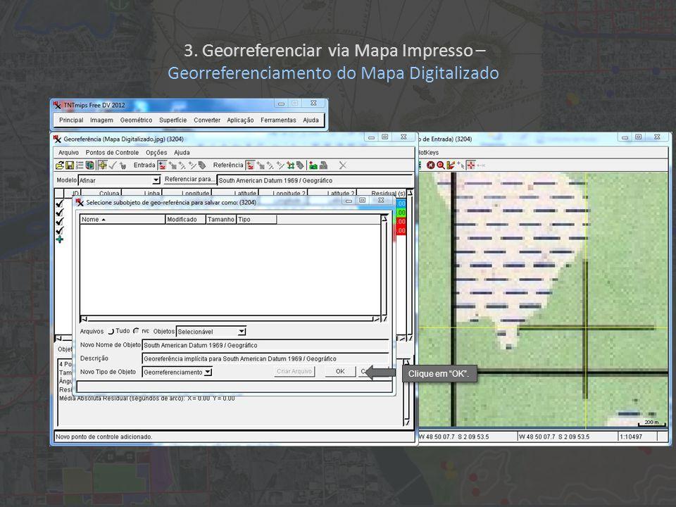 Clique em OK. 3. Georreferenciar via Mapa Impresso – Georreferenciamento do Mapa Digitalizado