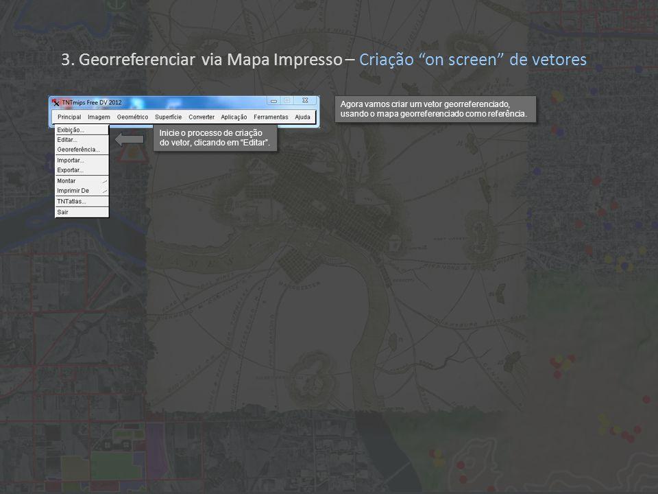 3. Georreferenciar via Mapa Impresso – Criação on screen de vetores Agora vamos criar um vetor georreferenciado, usando o mapa georreferenciado como r