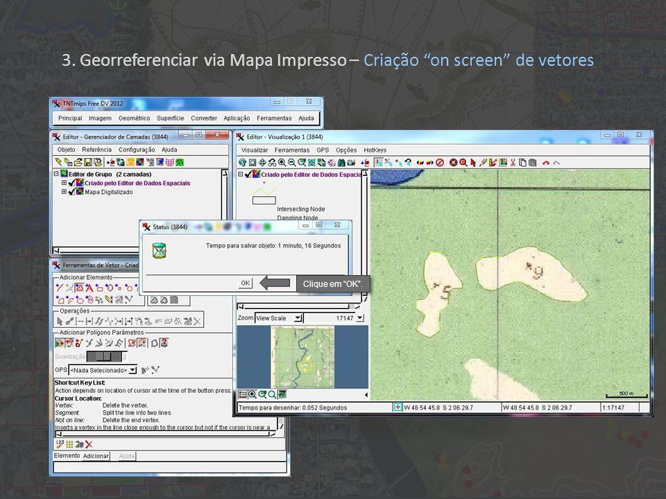Clique em OK. 3. Georreferenciar via Mapa Impresso – Criação on screen de vetores