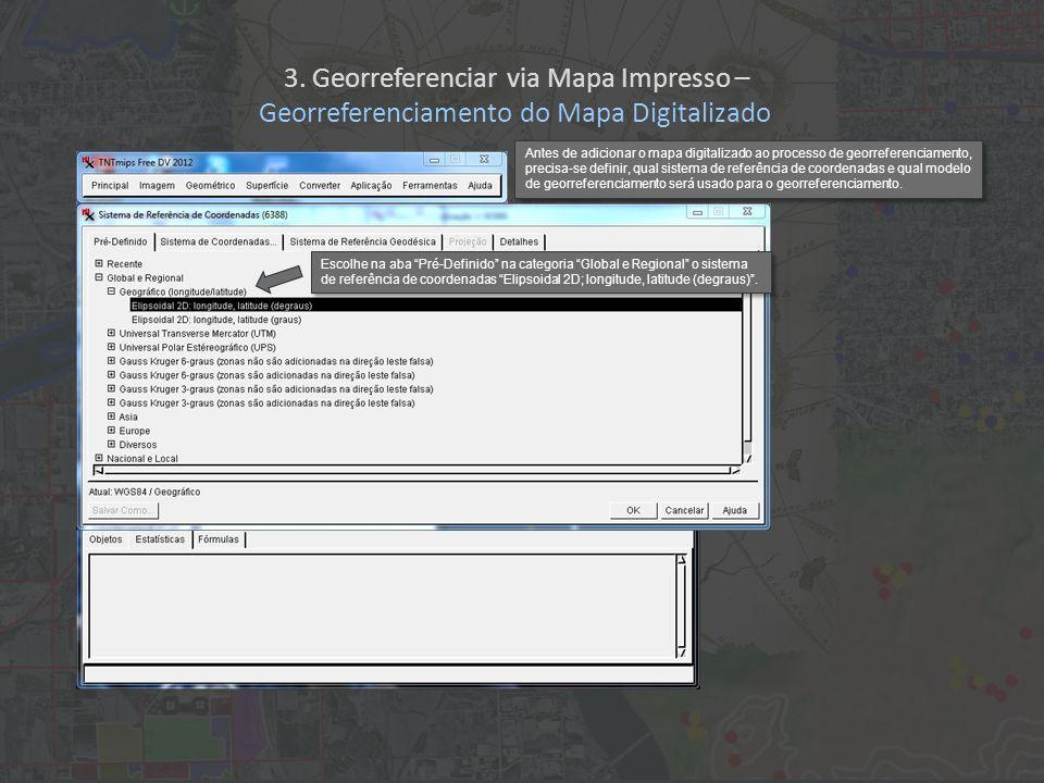 Antes de adicionar o mapa digitalizado ao processo de georreferenciamento, precisa-se definir, qual sistema de referência de coordenadas e qual modelo de georreferenciamento será usado para o georreferenciamento.