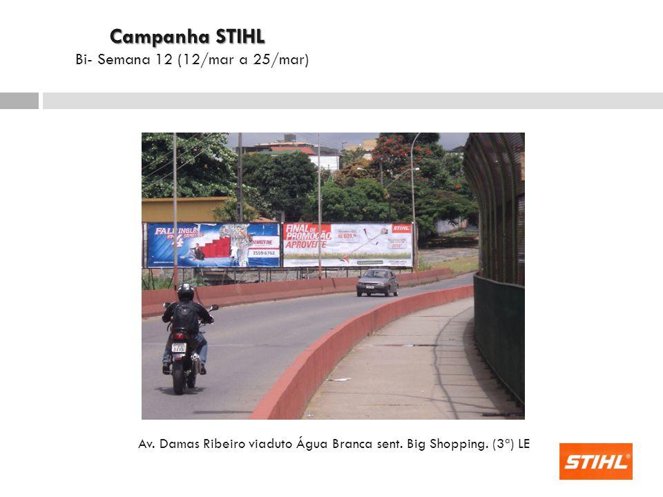 Av. Damas Ribeiro viaduto Água Branca sent. Big Shopping. (3ª) LE Campanha STIHL Campanha STIHL Bi- Semana 12 (12/mar a 25/mar)