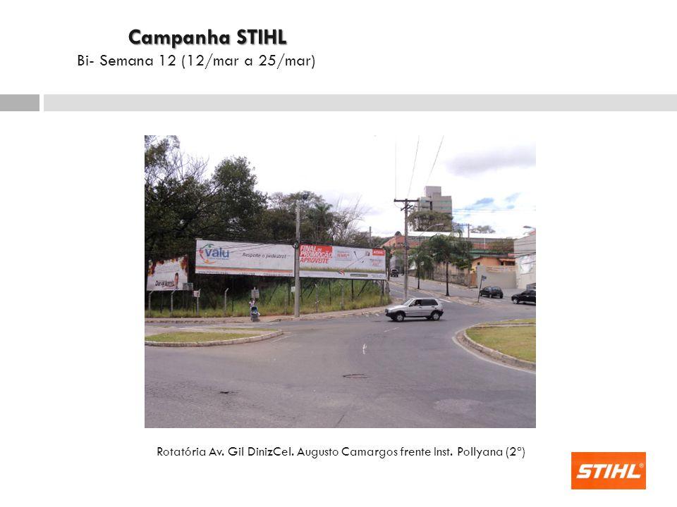 Rotatória Av. Gil DinizCel. Augusto Camargos frente Inst. Pollyana (2ª) Campanha STIHL Campanha STIHL Bi- Semana 12 (12/mar a 25/mar)