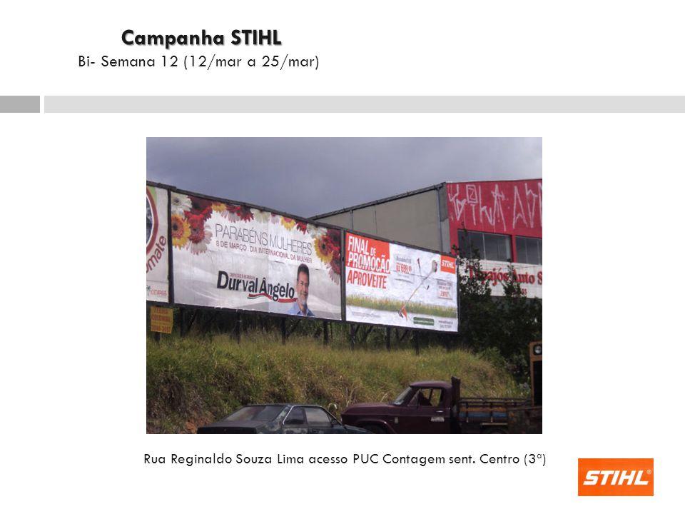 Rua Reginaldo Souza Lima acesso PUC Contagem sent. Centro (3ª) Campanha STIHL Campanha STIHL Bi- Semana 12 (12/mar a 25/mar)