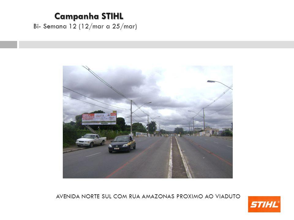 AVENIDA NORTE SUL COM RUA AMAZONAS PROXIMO AO VIADUTO Campanha STIHL Campanha STIHL Bi- Semana 12 (12/mar a 25/mar)