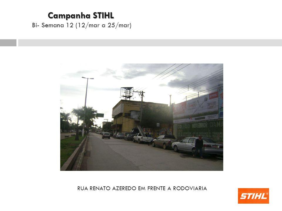 RUA RENATO AZEREDO EM FRENTE A RODOVIARIA Campanha STIHL Campanha STIHL Bi- Semana 12 (12/mar a 25/mar)