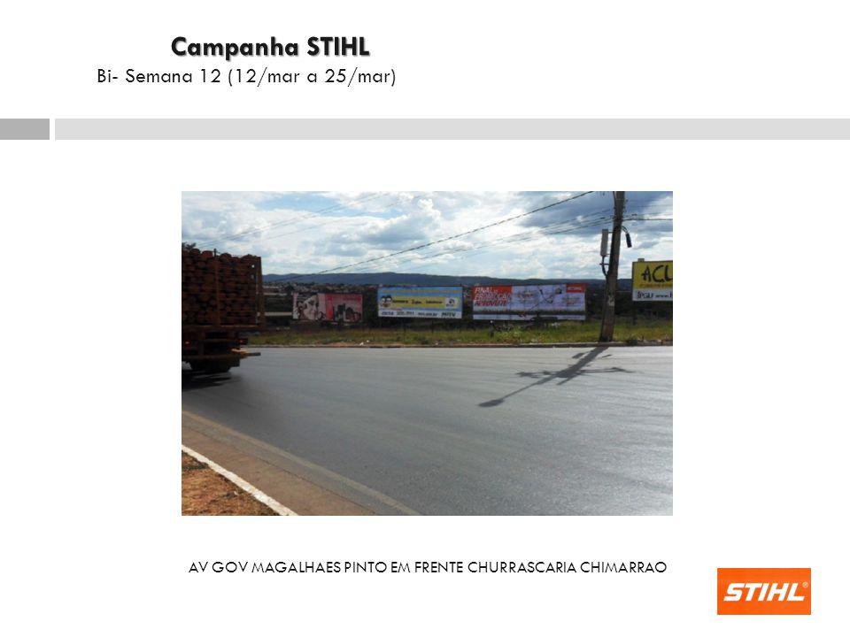 AV GOV MAGALHAES PINTO EM FRENTE CHURRASCARIA CHIMARRAO Campanha STIHL Campanha STIHL Bi- Semana 12 (12/mar a 25/mar)