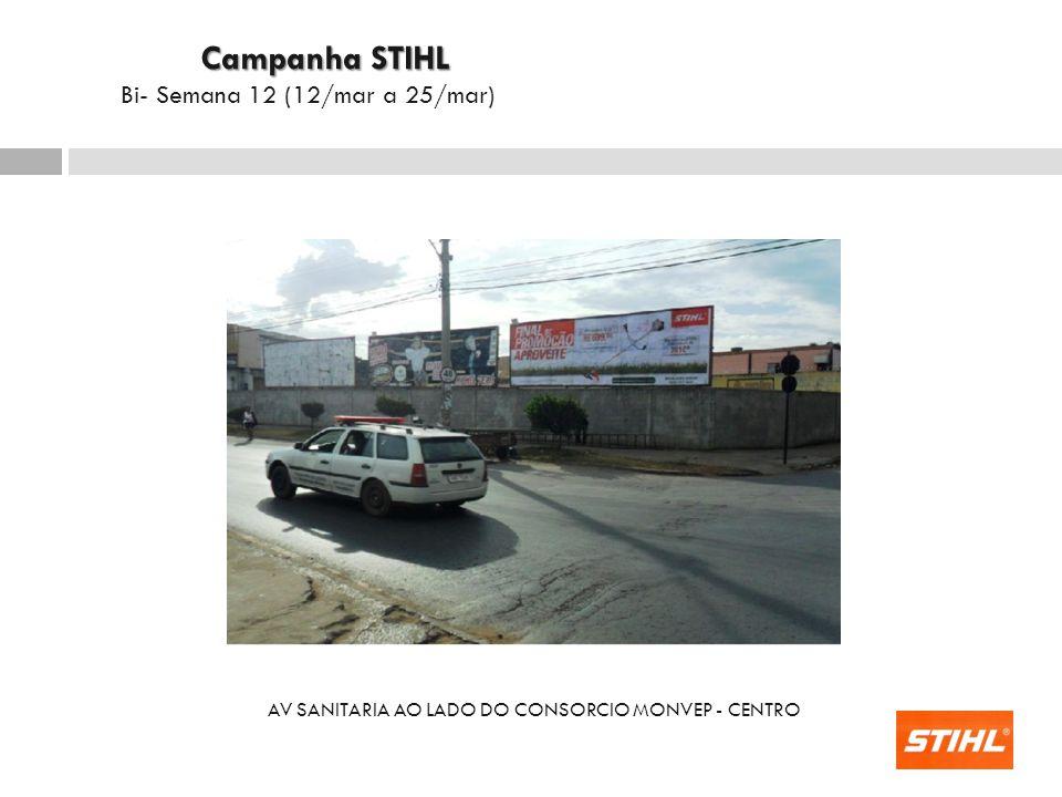 AV SANITARIA AO LADO DO CONSORCIO MONVEP - CENTRO Campanha STIHL Campanha STIHL Bi- Semana 12 (12/mar a 25/mar)