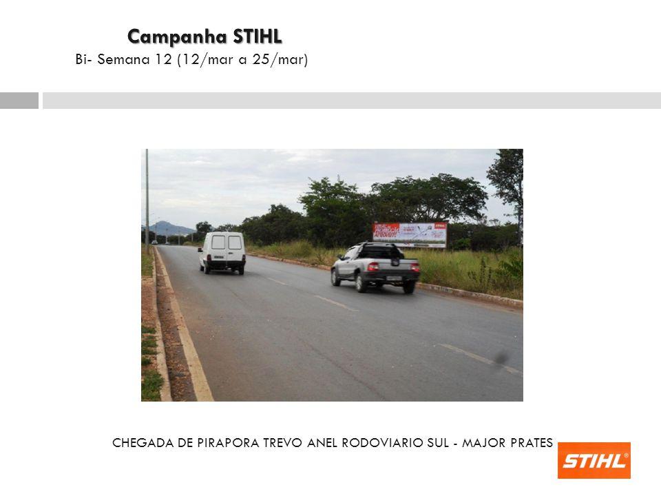 CHEGADA DE PIRAPORA TREVO ANEL RODOVIARIO SUL - MAJOR PRATES Campanha STIHL Campanha STIHL Bi- Semana 12 (12/mar a 25/mar)