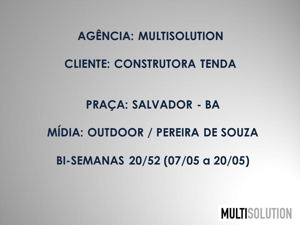 AGÊNCIA: MULTISOLUTION CLIENTE: CONSTRUTORA TENDA PRAÇA: SALVADOR - BA MÍDIA: OUTDOOR / PEREIRA DE SOUZA BI-SEMANAS 20/52 (07/05 a 20/05)