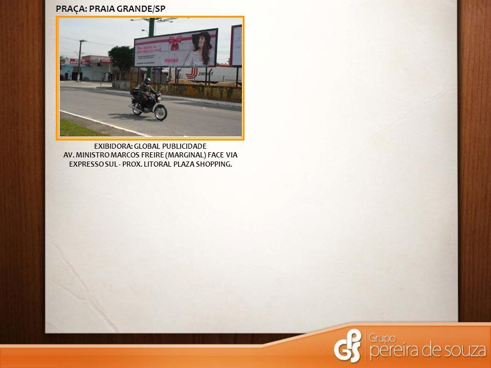 EXIBIDORA: GLOBAL PUBLICIDADE AV. MINISTRO MARCOS FREIRE (MARGINAL) FACE VIA EXPRESSO SUL - PROX. LITORAL PLAZA SHOPPING. PRAÇA: PRAIA GRANDE/SP