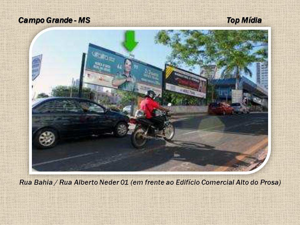 Campo Grande - MS Rua Bahia / Rua Alberto Neder 01 (em frente ao Edifício Comercial Alto do Prosa) Top Mídia