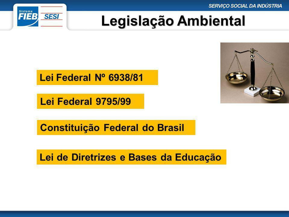 Legislação Ambiental Lei Federal 9795/99 Lei Federal Nº 6938/81 Constituição Federal do Brasil Lei de Diretrizes e Bases da Educação