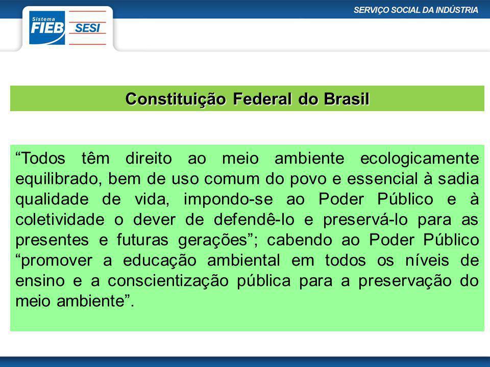 Constituição Federal do Brasil Todos têm direito ao meio ambiente ecologicamente equilibrado, bem de uso comum do povo e essencial à sadia qualidade d