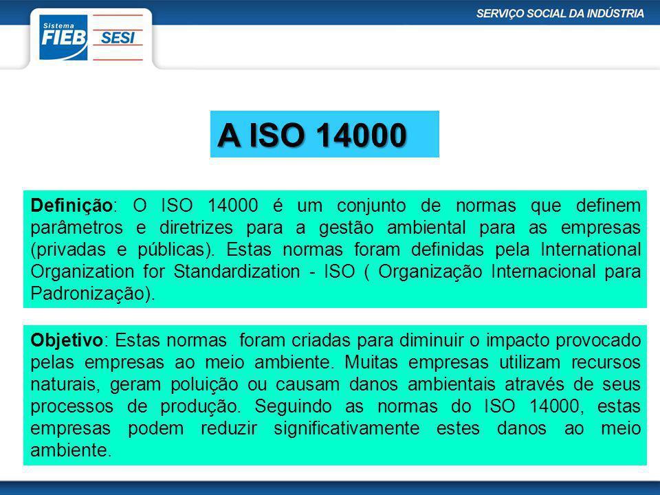 A ISO 14000 Definição: O ISO 14000 é um conjunto de normas que definem parâmetros e diretrizes para a gestão ambiental para as empresas (privadas e pú