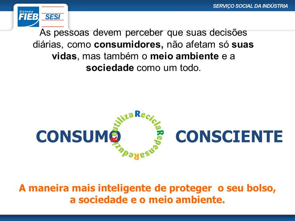 As pessoas devem perceber que suas decisões diárias, como consumidores, não afetam só suas vidas, mas também o meio ambiente e a sociedade como um tod