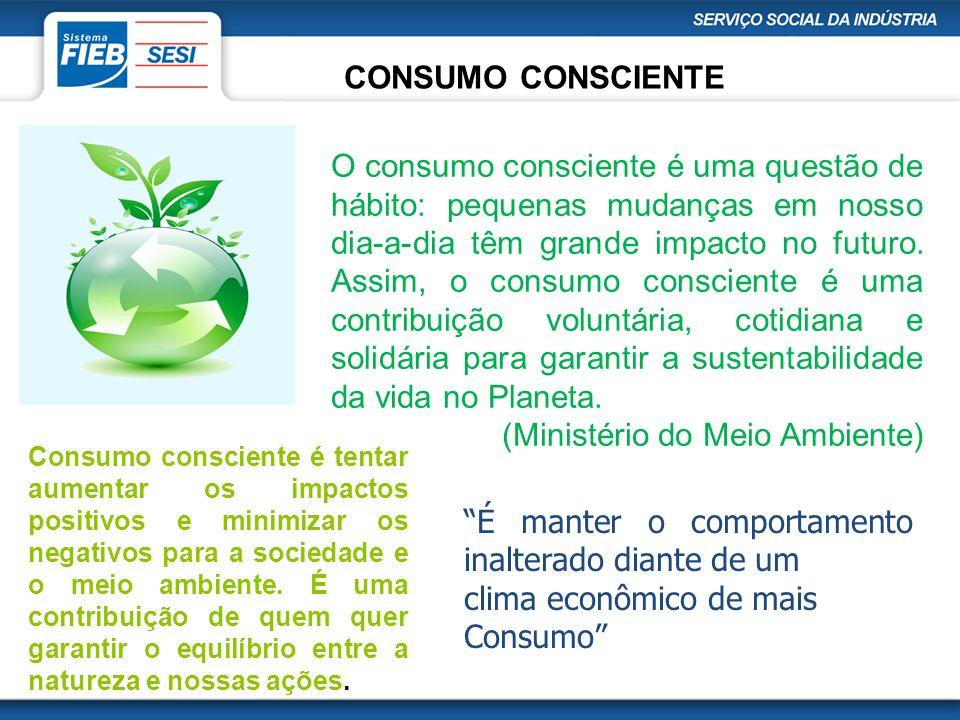 Consumo consciente é tentar aumentar os impactos positivos e minimizar os negativos para a sociedade e o meio ambiente. É uma contribuição de quem que