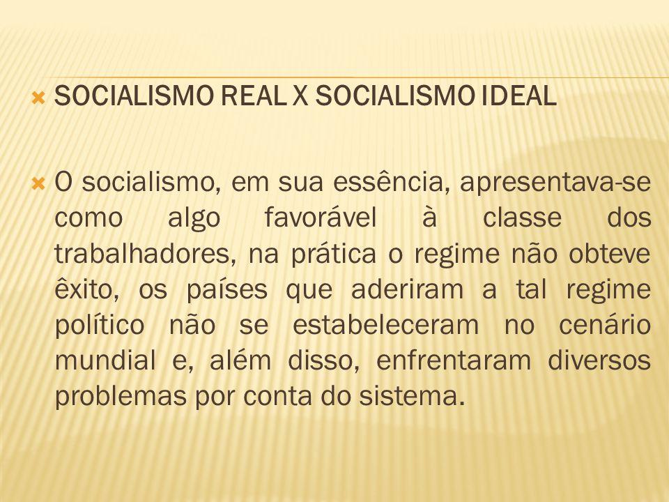 SOCIALISMO REAL X SOCIALISMO IDEAL O socialismo, em sua essência, apresentava-se como algo favorável à classe dos trabalhadores, na prática o regime não obteve êxito, os países que aderiram a tal regime político não se estabeleceram no cenário mundial e, além disso, enfrentaram diversos problemas por conta do sistema.
