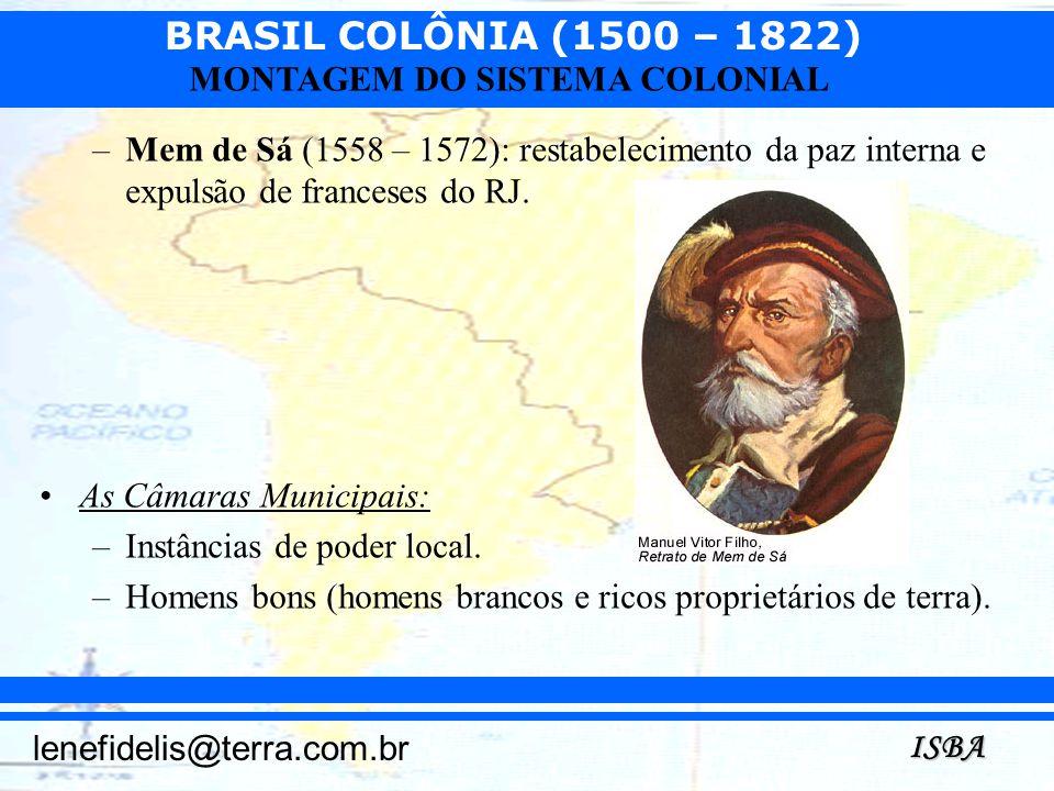 BRASIL COLÔNIA (1500 – 1822) ISBA lenefidelis@terra.com.br MONTAGEM DO SISTEMA COLONIAL –Mem de Sá (1558 – 1572): restabelecimento da paz interna e ex