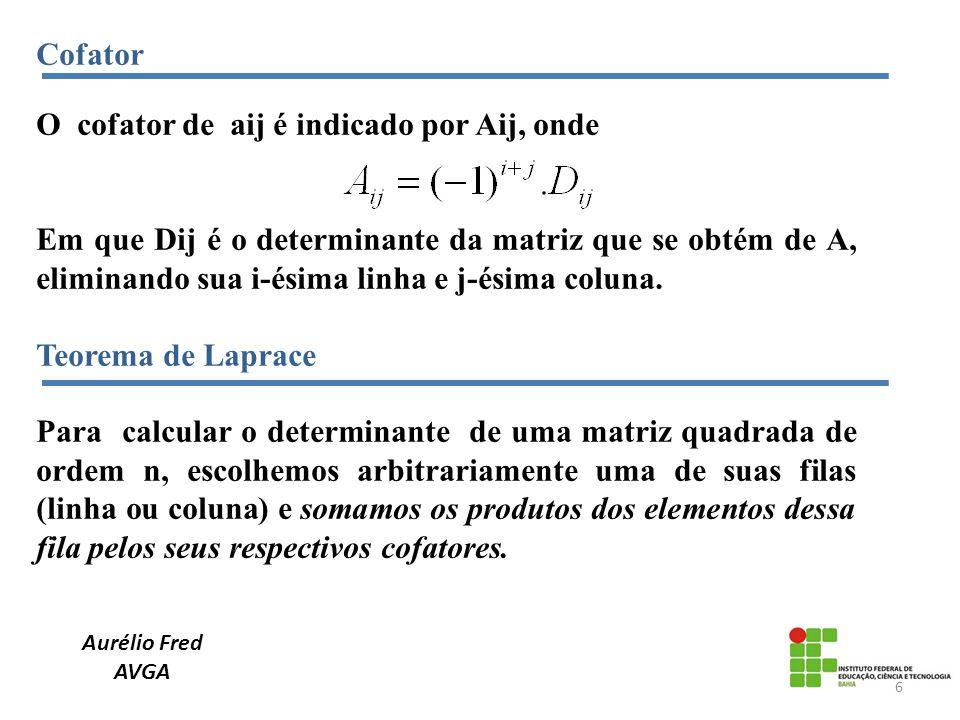 Cofator O cofator de aij é indicado por Aij, onde Em que Dij é o determinante da matriz que se obtém de A, eliminando sua i-ésima linha e j-ésima colu
