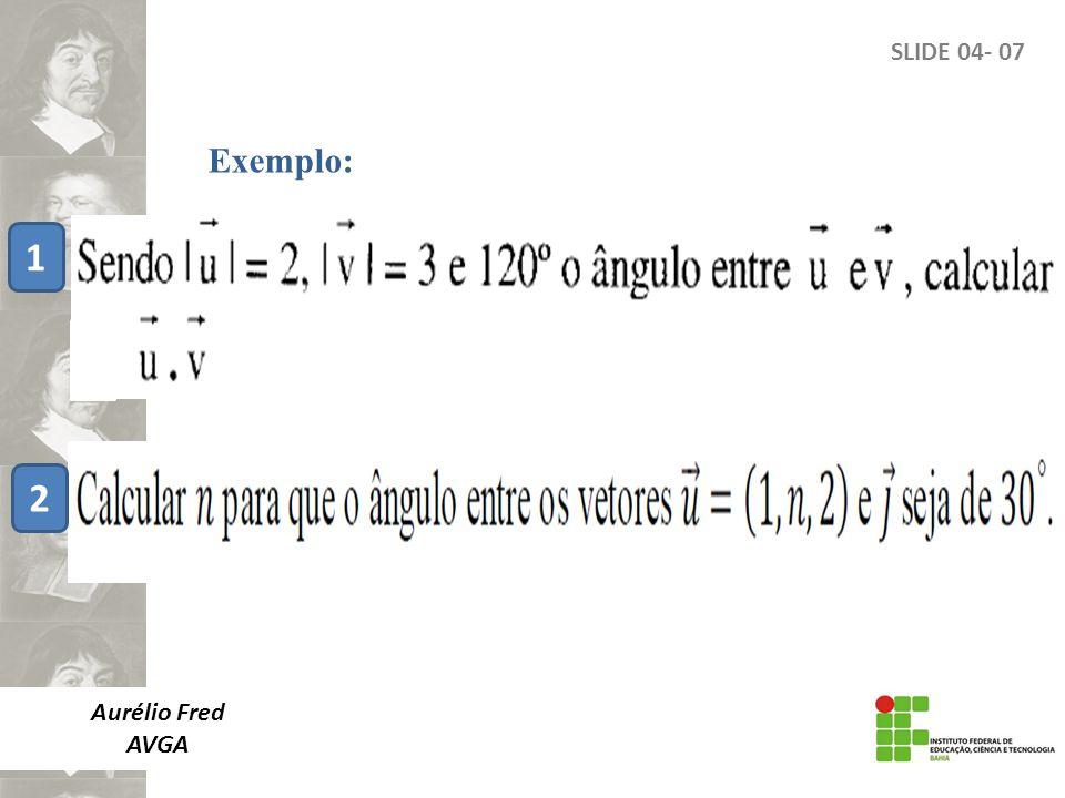 Aurélio Fred AVGA SLIDE 04- 07 Exemplo: 1 2