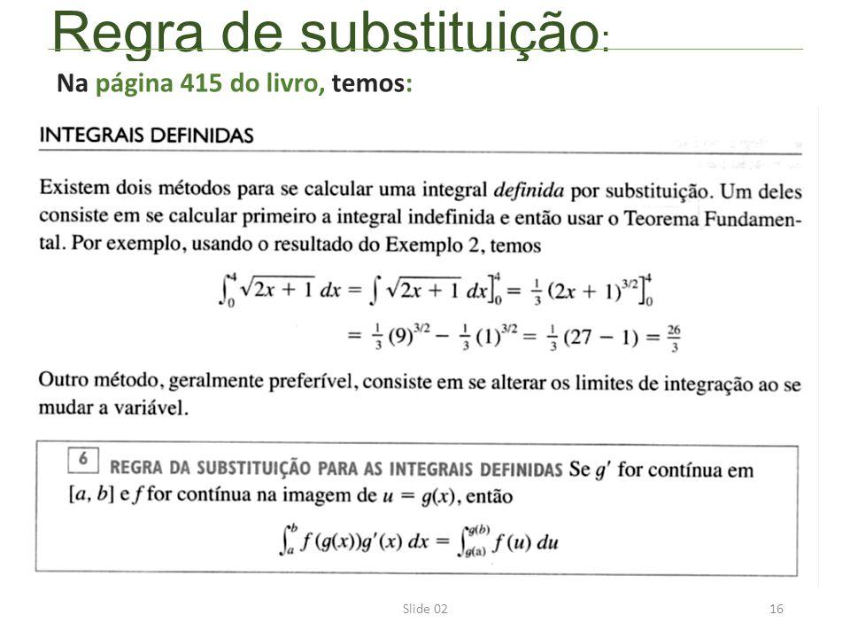 Slide 0216 Regra de substituição : Na página 415 do livro, temos: