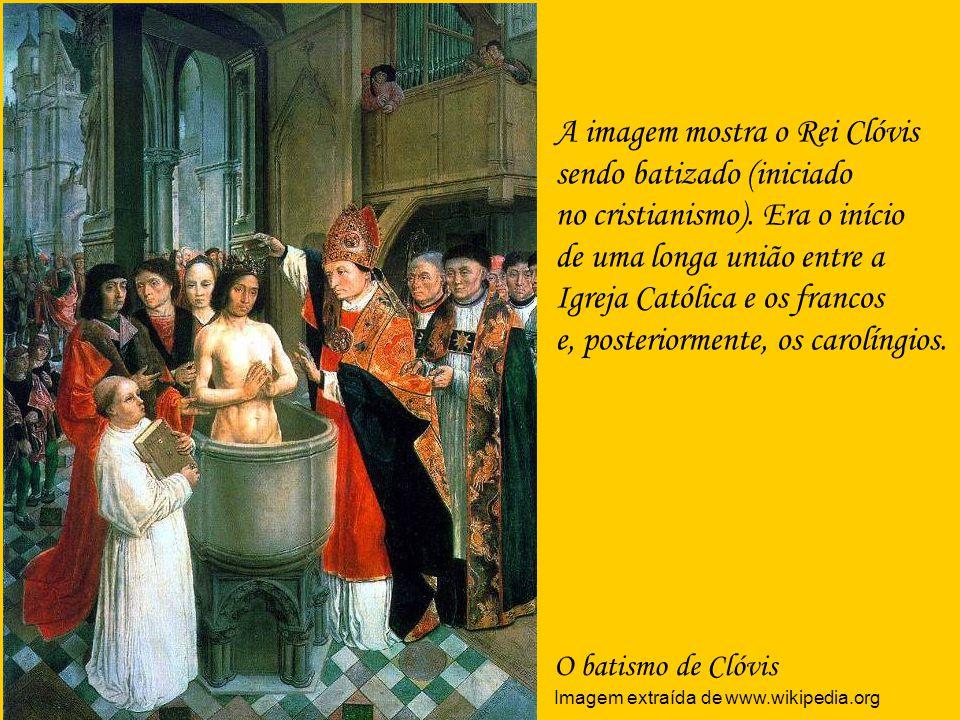 O batismo de Clóvis Imagem extraída de www.wikipedia.org A imagem mostra o Rei Clóvis sendo batizado (iniciado no cristianismo). Era o início de uma l