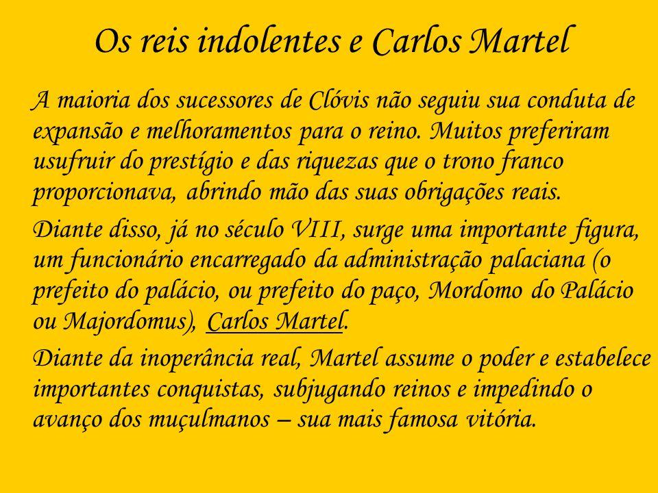 Os reis indolentes e Carlos Martel A maioria dos sucessores de Clóvis não seguiu sua conduta de expansão e melhoramentos para o reino. Muitos preferir