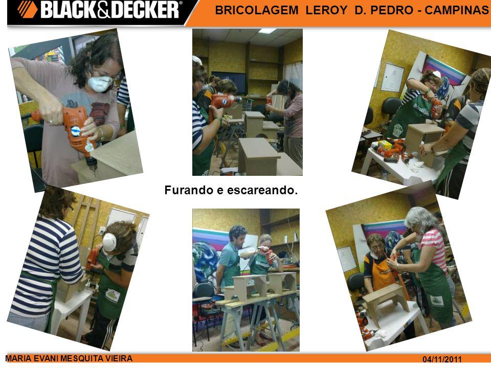 MARIA EVANI MESQUITA VIEIRA 04/11/2011 BRICOLAGEM LEROY D. PEDRO - CAMPINAS Furando e escareando.