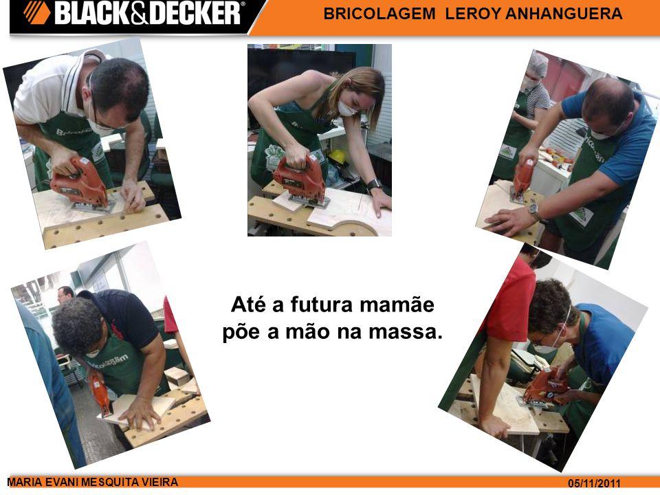 MARIA EVANI MESQUITA VIEIRA 05/11/2011 BRICOLAGEM LEROY ANHANGUERA Até a futura mamãe põe a mão na massa.