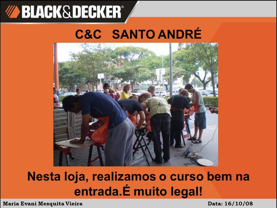 Maria Evani Mesquita Vieira Data: 16/10/08 C&C SANTO ANDRÉ Nesta loja, realizamos o curso bem na entrada.É muito legal!