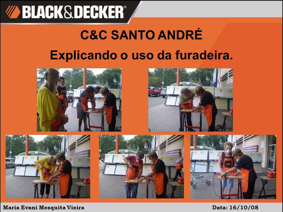 Maria Evani Mesquita Vieira Data: 16/10/08 C&C SANTO ANDRÉ Explicando o uso da furadeira.