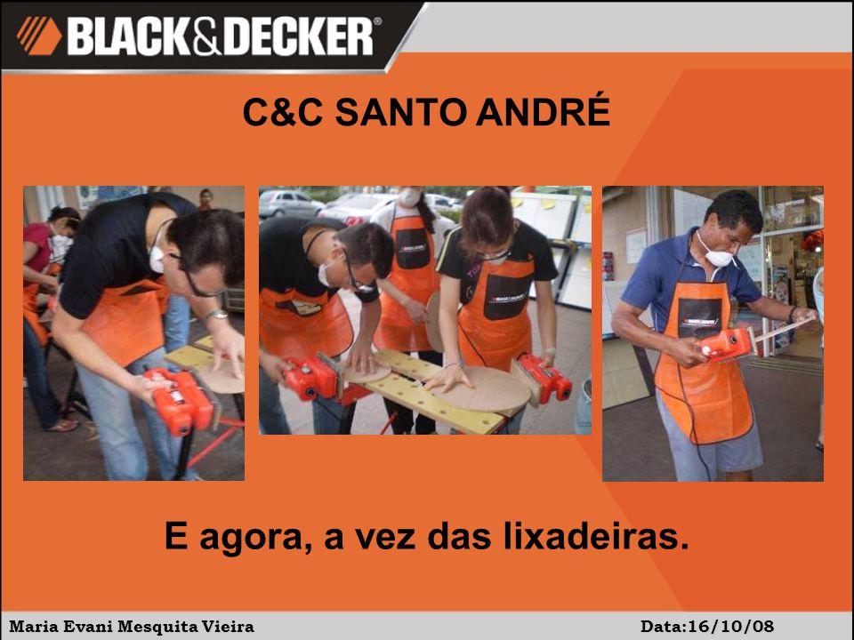 Maria Evani Mesquita Vieira Data: 16/10/08 C&C SANTO ANDRÉ Ela foi a primeira a terminar sua peça.