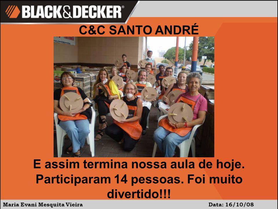 Maria Evani Mesquita Vieira Data: 16/10/08 C&C SANTO ANDRÉ E assim termina nossa aula de hoje.