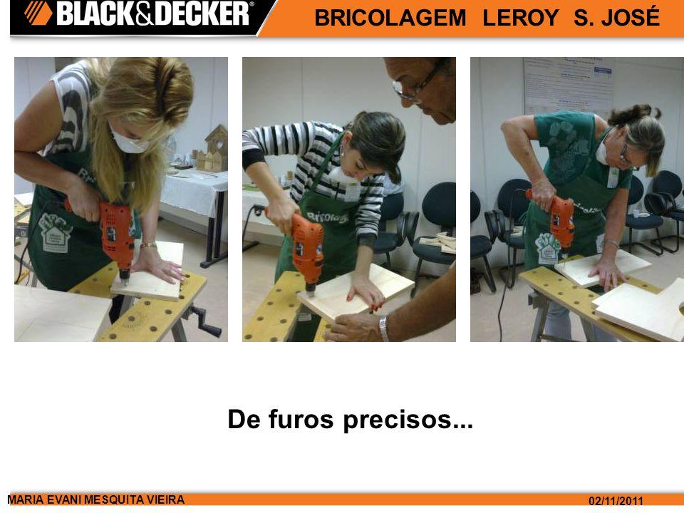 MARIA EVANI MESQUITA VIEIRA 02/11/2011 BRICOLAGEM LEROY S. JOSÉ E, claro, de um bom acabamento!!!