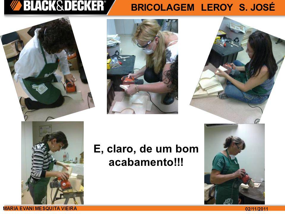 MARIA EVANI MESQUITA VIEIRA 02/11/2011 BRICOLAGEM LEROY S. JOSÉ Hora de colar e parafusar...